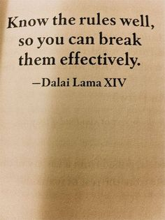 Know the rules well, so you can break them effectively..