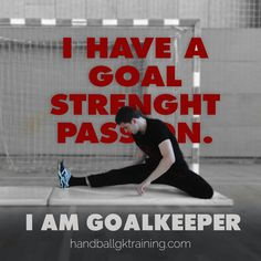Handball goalkeepers always have a goal, strenght, passion to achieve more