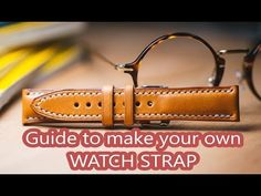 I made a video about making a watch strap - Leatherwork Conversation…