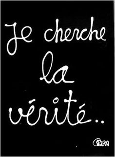 Je cherche la vérité (I seek the truth) - Ben Vautier Code Name Verity, Better In French, Words Quotes, Life Quotes, Take A Smile, French Phrases, Quote Citation, Beautiful Disaster, Sounds Good