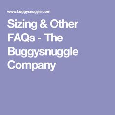 Sizing & Other FAQs - The Buggysnuggle Company