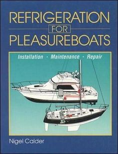 Refrigeration for Pleasureboats: Installation, Maintenanc...