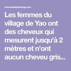 Les femmes du village de Yao ont des cheveux qui mesurent jusqu'à 2 mètres et n'ont aucun cheveu gris même à l'âge de 70 ans...