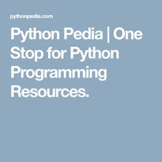 Python Pedia | One Stop for Python Programming Resources.