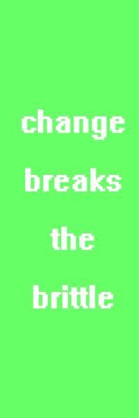 change breaks the brittle
