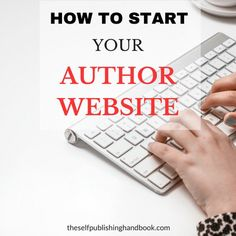 How to Start Your Author Website. Includes steps what you need to do.