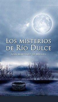 Los misterios de río dulce de Ivan Martinez De Miguel