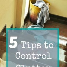 The Easiest Ways to Control Clutter