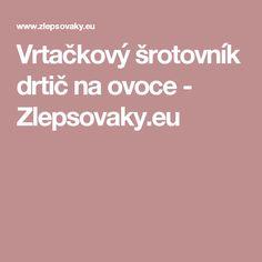 Vrtačkový šrotovník drtič na ovoce - Zlepsovaky.eu
