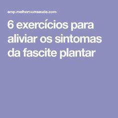 6 exercícios para aliviar os sintomas da fascite plantar