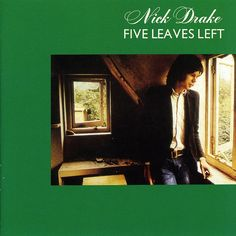 Five leaves left - Nick Drake, such a beautiful album
