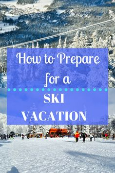 This guide will show you how to prepare for a ski vacation next time you're planning a trip! Find out all the gear you need for the mountains.