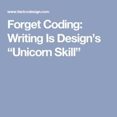 "Forget Coding: Writing Is Design's ""Unicorn Skill"""