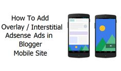 How To Add Overlay / Interstitial Adsense Ads in Blogger Mobile Site | 101Helper