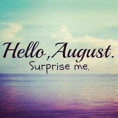 Goodbye July, Hello August. #goodbyejuly #helloaugust #lastmonth #ofsummer