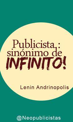 """""""Publicista: sinónimo de infinito"""" Lenin Andrinopolis"""