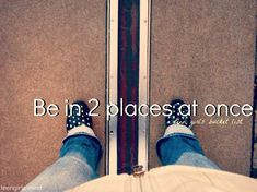 things to do before I die   ... The Bucket List • Things To Do Before You Die #6 Be in two places