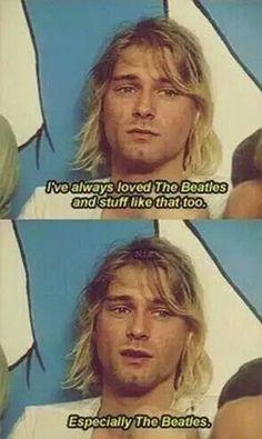 Kurt Cobain on the Beatles. Especially The Beatles. Kurt Cobain Quotes, Nirvana Kurt Cobain, Scott Weiland, Eddie Vedder, Rock N Roll, Black Metal, Grunge, Donald Cobain, Smells Like Teen Spirit