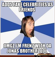 Annoying Facebook Girl: adds fake celebrities as friends...
