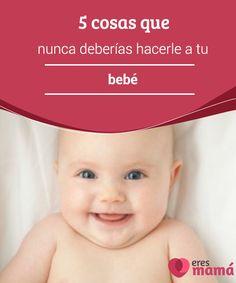 5 cosas que nunca deberías hacerle a tu #bebé   Con la llegada de la #maternidad también llegan #consejos poco #adecuados. Aún dados con la mejor intención, hay cosas que nunca deberías hacerle a tu bebé.