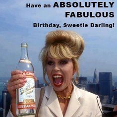 Have an Ab Fab birthday! Absolutely Fabulous Birthday, Absolutely Fabulous Quotes, Happy Birthday Funny, Funny Happy, Happy Birthday Wishes, Birthday Greetings, Zulu, Inappropriate Birthday Memes, Patsy And Edina