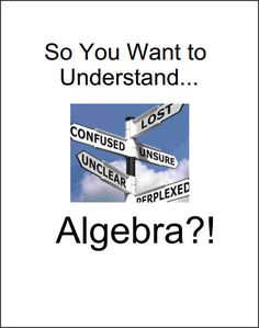 NOW AVAILABLE: So You Want to Understand...Algebra?! http://christianhomeschoolhub.com/pt/Math-Downloads---High-School/wiki.htm *Download free sample pages!