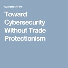 Toward Cybersecurity Without Trade Protectionism