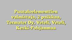 Puutaloelementtien valmistaja, 2 paikkaa, Termater Oy, Veteli, Veteli, Keski-Pohjanmaa