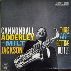 Cannonball Adderley with Milt Jackson - Things Are Getting Better  Riverside Records RLP 12-286 - Enregistré le 28 octobre 1958 - Sortie en 1958  Note: 8/10