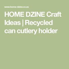 HOME DZINE Craft Ideas | Recycled can cutlery holder