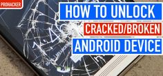 Simple ways to unlock your broken/cracked screen from three methods. If you want to recover you data from broken device read this post .