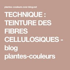TECHNIQUE : TEINTURE DES FIBRES CELLULOSIQUES - blog plantes-couleurs