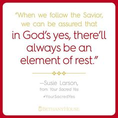 """In God's yes, there'll always be an element of rest."" -- @SusieLarson #YourSacredYes http://www.susielarson.com/your-sacred-yes"