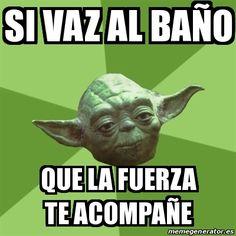Meme Yoda - sI VAZ AL BAÑO QUE LA FUERZA TE ACOMPAÑE - 22700549