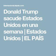 Donald Trump sacude Estados Unidos en una semana | Estados Unidos | EL PAÍS