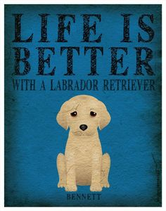 Life is Better with a Labrador Retriever Art Print  - Yellow Lab Art 11x14 - Custom Dog Print. via Etsy.