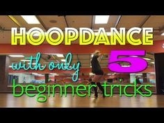 You Can Hoop Dance With Only 5 Beginner Tricks - hooping.org