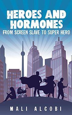 Self Help : Heroes & Hormones: From Screen Slave to SuperHero by [Alcobi,Mali]