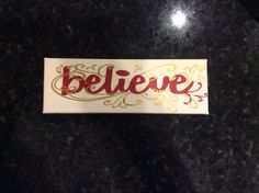 Believe vinyl wall sign on canvas  My first attempt at incorporating two vinyl colors into design...  And again I'm debating whether I should keep or give to someone on my Christmas list.