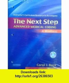 The Next Step Advanced Medical Coding Worktext Instructors Curriculum Resource (9780721602134) Carol J. Buck , ISBN-10: 0721602134  , ISBN-13: 978-0721602134 ,  , tutorials , pdf , ebook , torrent , downloads , rapidshare , filesonic , hotfile , megaupload , fileserve