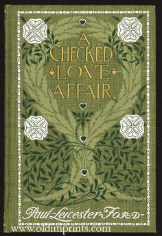 A Checked Love Affair and The Cortelyou Feud by  Paul Leicester, 1903. Cover by Margaret Armstrong.