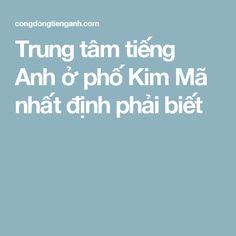 Trung tâm tiếng Anh ở phố Kim Mã nhất định phải biết