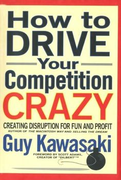 How to Drive Your Competition Crazy: Creating Disruption for Fun and Profit (NOOK Book)