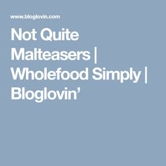 Not Quite Malteasers | Wholefood Simply | Bloglovin'