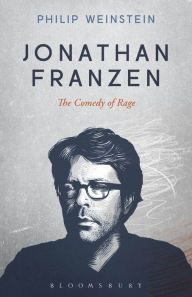 Jonathan Franzen: The Comedy of Rage by Philip Weinstein | 9781501307171 | Hardcover | Barnes & Noble