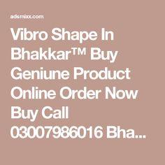 Vibro Shape In Bhakkar™ Buy Geniune Product Online Order Now Buy Call 03007986016 Bhakkar , Adsmixx-Free Classified Ads