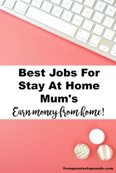 Best Jobs for Stay at Home Mum's. Work from home & look after your kids: http://www.frompenniestopounds.com/best-jobs-stay-home-mums/