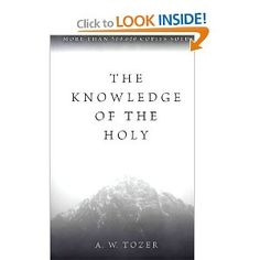 The Knowledge of the Holy: The Attributes of God: Their Meaning in the Christian Life A.W. Tozer - want to read again