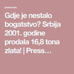 Gdje je nestalo bogatstvo? Srbija 2001. godine prodala 16,8 tona zlata!   Press…