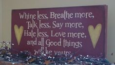 Whine Less, Breathe More...primitive sign